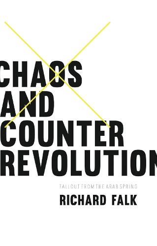 Chaos and Counterrevolution: After the Arab Spring (Hardback)