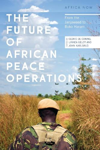 The Future of African Peace Operations: From the Janjaweed to Boko Haram - Africa Now (Paperback)