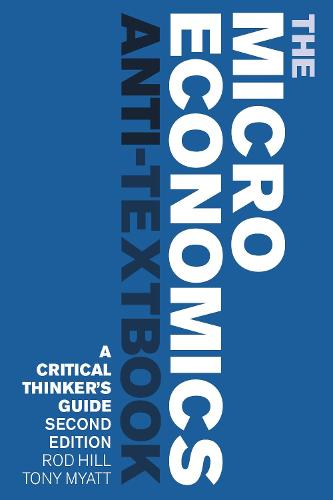 The Microeconomics Anti-Textbook: A Critical Thinker's Guide - 2nd edition (Paperback)
