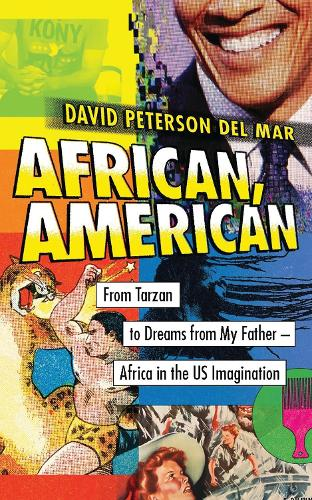 African, American: From Tarzan to Dreams from My Father - Africa in the US Imagination (Hardback)