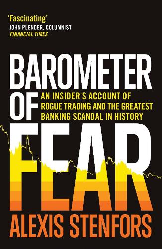 Barometer of Fear: An Insider's Account of Rogue Trading and the Greatest Banking Scandal in History (Hardback)