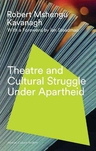 Theatre and Cultural Struggle under Apartheid - African Culture Archive (Paperback)