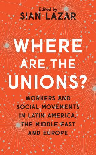 Where Are The Unions?: Workers and Social Movements in Latin America, the Middle East and Europe (Hardback)