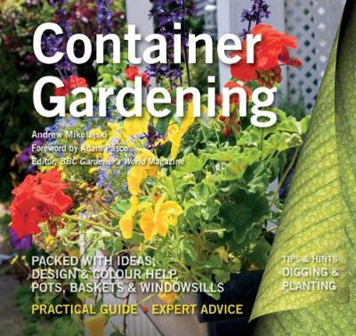 Container Gardening: Ideas, Design & Colour Help - Digging and Planting (Paperback)