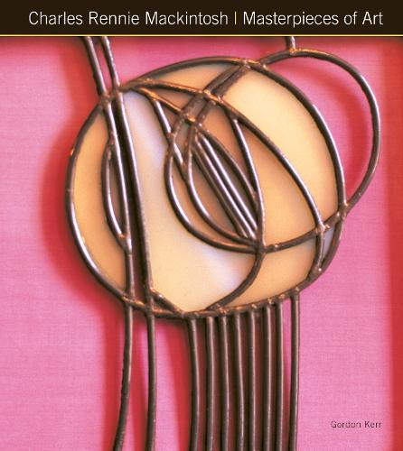 Charles Rennie Mackintosh Masterpieces of Art - Masterpieces of Art (Hardback)