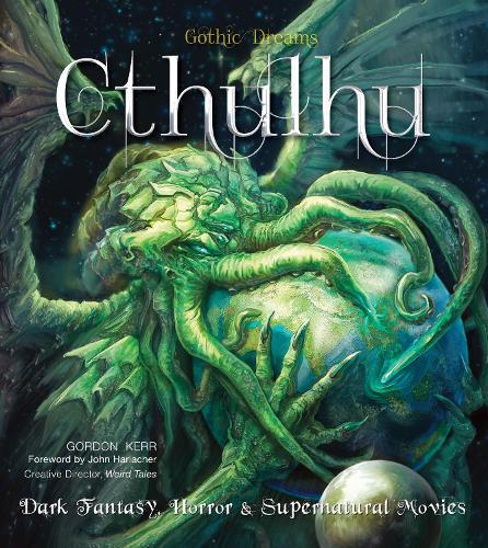 Cthulhu: Dark Fantasy, Horror & Supernatural Movies - Gothic Dreams (Hardback)
