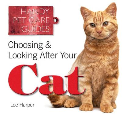 Choosing & Looking After Your Cat - Handy Petcare Guides (Paperback)