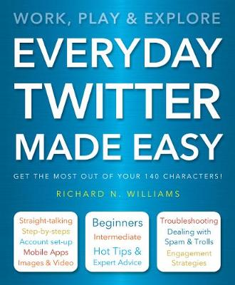 Everyday Twitter Made Easy: Work, Play and Explore (Paperback)