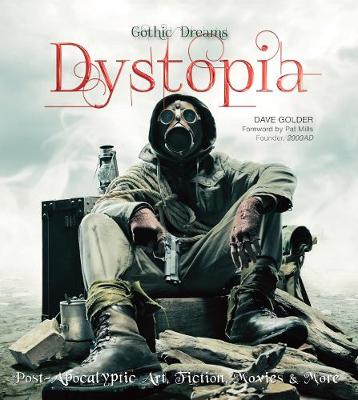 Dystopia: Post-Apocalyptic Art, Fiction, Movies & More - Gothic Dreams (Hardback)