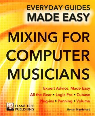 Mixing for Computer Musicians: Expert Advice, Made Easy - Everyday Guides Made Easy (Paperback)