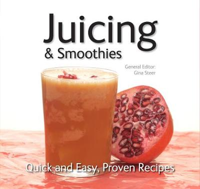 Juicing: Quick & Easy, Proven Recipes - Quick & Easy, Proven Recipes (Paperback)
