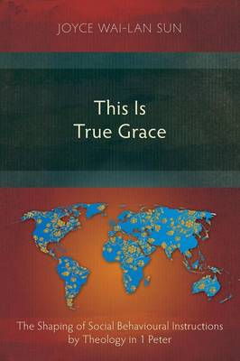 This is True Grace: The Shaping of Social Behavioural Instructions by Theology in 1 Peter (Paperback)