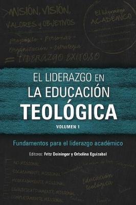 El Liderazgo En La Educaci n Teol gica, Volumen 1: Fundamentos Para El Liderazgo Acad mico (Paperback)