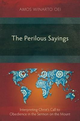 The Perilous Sayings: Interpreting Christ's Call to Obedience in the Sermon on the Mount 2017 (Paperback)