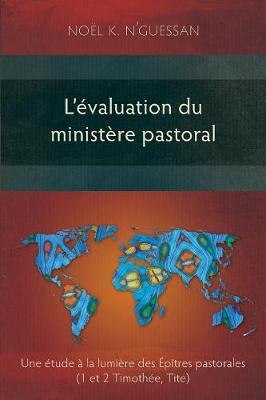 L'Evaluation du Ministere Pastoral: Une Etude a la Lumiere des Epitres Pastorales (Paperback)