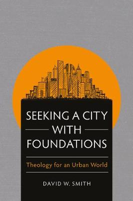 Seeking a City with Foundations: Theology for an Urban World (Paperback)