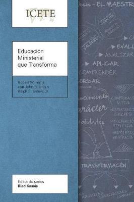 Educacion Ministerial que Transforma: Modelar y ensenar la vida transformada - ICETE Series (Paperback)