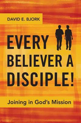 Every Believer a Disciple!: Joining in God's Mission (Paperback)