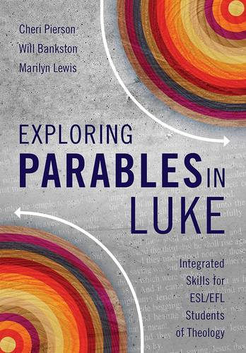 Exploring Parables in Luke: Integrated Skills for ESL/EFL Students of Theology (Paperback)