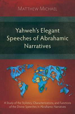 Yahweh's Elegant Speeches of the Abrahamic Narratives (Paperback)