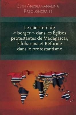 Ministere De 'Berger' Dans Les Eglises Protestantes De Madagascar (Paperback)
