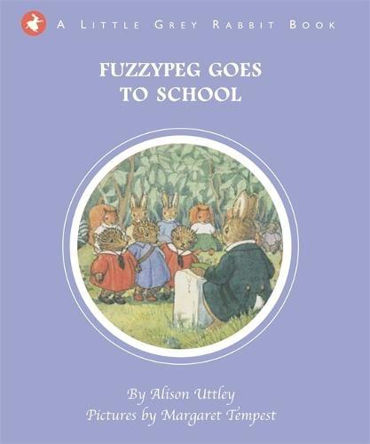 Little Grey Rabbit: Fuzzypeg Goes to School - Little Grey Rabbit (Hardback)