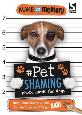 Make a Memory #Pet Shaming Dog: Name and shame photo cards for when good pets go bad! - Make a Memory (Paperback)