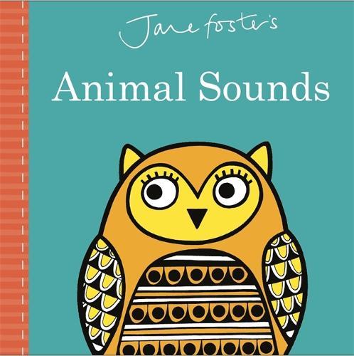 Jane Foster's Animal Sounds - Jane Foster Books (Hardback)
