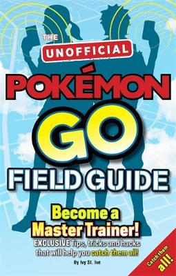 Pokemon Go The Unofficial Field Guide: Tips, tricks and hacks that will help you catch them all! (Paperback)