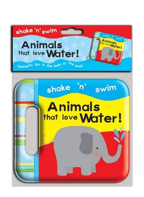 Shake 'n' Swim - Animals That Love Water - Shake 'n' Swim (Bath book)