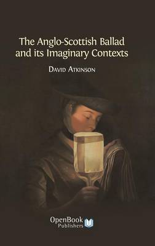 The Anglo-Scottish Ballad and Its Imaginary Contexts (Hardback)