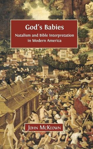 God's Babies: Natalism and Bible Interpretation in Modern America (Hardback)