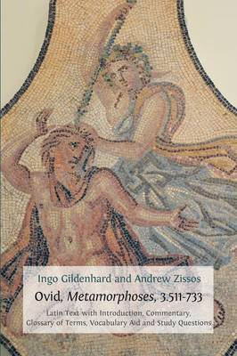 Ovid, Metamorphoses, 3.511-733: Latin Text with Introduction, Commentary, Glossary of Terms, Vocabulary Aid and Study Questions - Classics Textbooks 5 (Paperback)