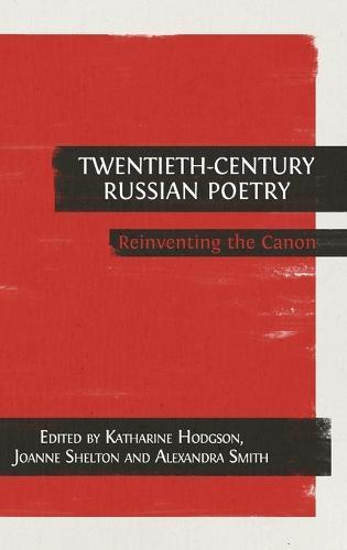 Twentieth-Century Russian Poetry: Reinventing the Canon (Hardback)