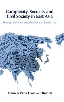 Complexity, Security and Civil Society in East Asia: Foreign Policies and the Korean Peninsula (Hardback)