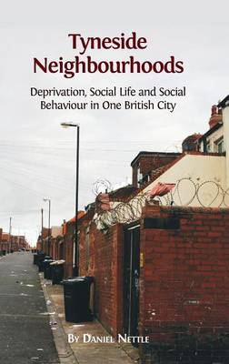 Tyneside Neighbourhoods: Deprivation, Social Life and Social Behaviour in One British City (Hardback)