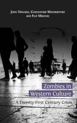 Zombies in Western Culture: A Twenty-First Century Crisis (Hardback)