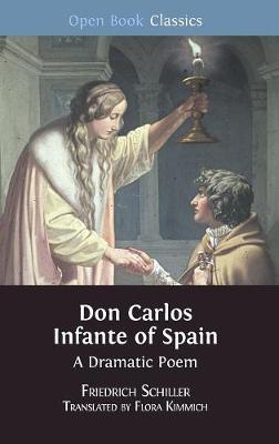 Don Carlos Infante of Spain: A Dramatic Poem - Open Book Classics 9 (Hardback)