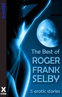 The Best of Roger Frank Selby: A collection of five erotic stories (Paperback)