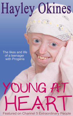 Young at Heart: The likes and life of a teenager with Progeria (Paperback)