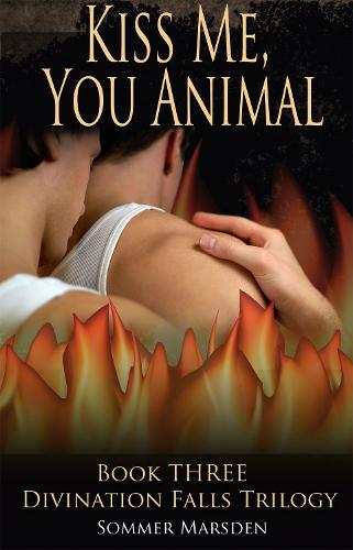 Kiss Me, You Animal - Book Three in the Divination Falls trilogy (Paperback)