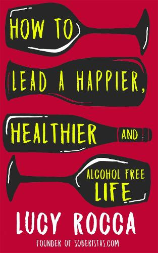How to lead a happier, healthier, and alcohol-free life: The Rise of the Soberista - Addiction Recovery Series 5 (Paperback)