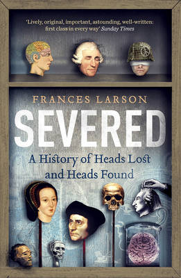 Severed: A History of Heads Lost and Heads Found (Paperback)
