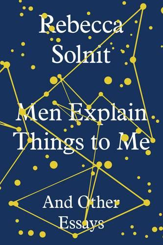 Men Explain Things to Me: And Other Essays (Hardback)