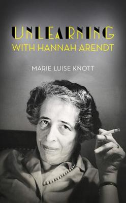 Unlearning with Hannah Arendt (Hardback)