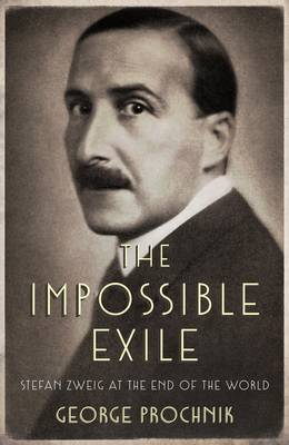 The Impossible Exile: Stefan Zweig at the End of the World (Hardback)