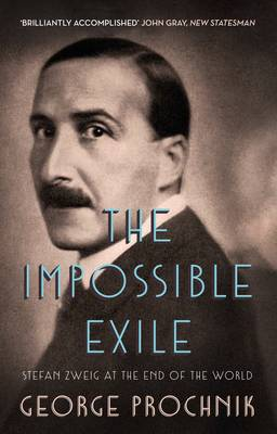 The Impossible Exile: Stefan Zweig at the End of the World (Paperback)