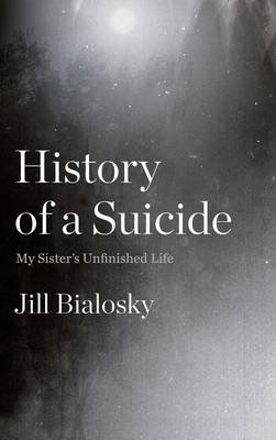 History of a Suicide: My Sister's Unfinished Life (Hardback)