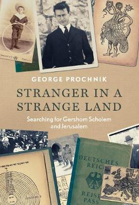 Stranger in a Strange Land: Searching for Gershom Scholem and Jerusalem (Hardback)