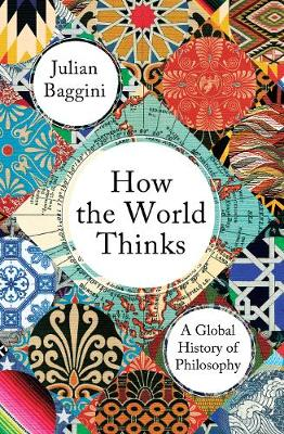 How the World Thinks: A Global History of Philosophy (Hardback)